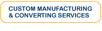Custom Manufacturing and Converting Services